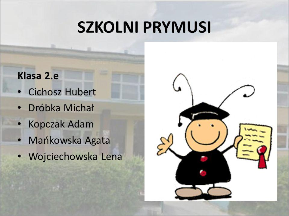 SZKOLNI PRYMUSI Klasa 2.e Cichosz Hubert Dróbka Michał Kopczak Adam Mańkowska Agata Wojciechowska Lena