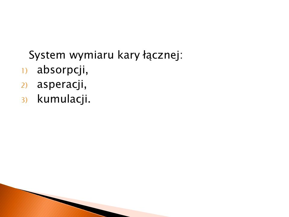 System wymiaru kary łącznej: 1) absorpcji, 2) asperacji, 3) kumulacji.