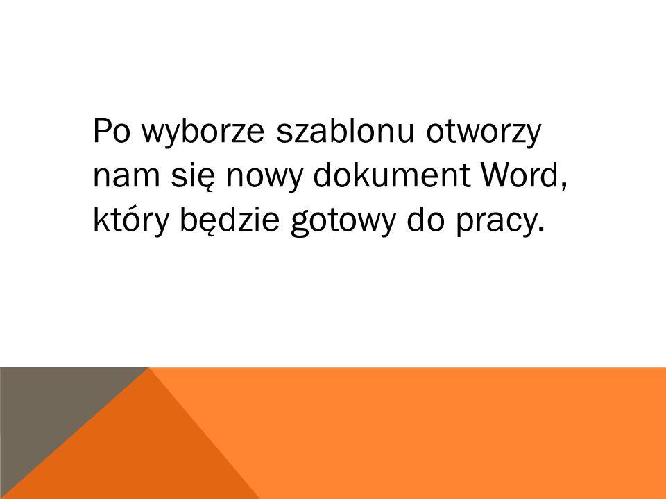 Po wyborze szablonu otworzy nam się nowy dokument Word, który będzie gotowy do pracy.