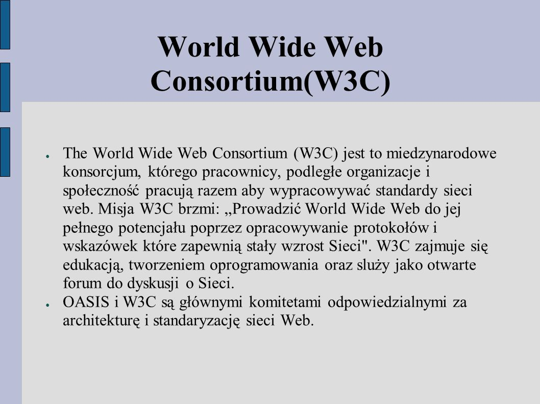 World Wide Web Consortium(W3C) ● The World Wide Web Consortium (W3C) jest to miedzynarodowe konsorcjum, którego pracownicy, podległe organizacje i spo