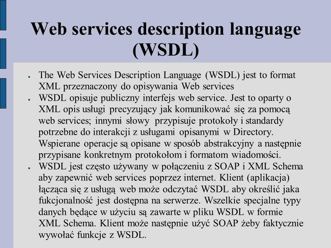 Web services description language (WSDL) ● The Web Services Description Language (WSDL) jest to format XML przeznaczony do opisywania Web services ● WSDL opisuje publiczny interfejs web service.
