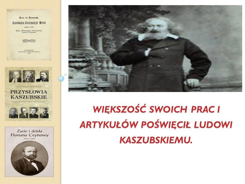 WIĘKSZOŚĆ SWOICH PRAC I ARTYKUŁÓW POŚWIĘCIŁ LUDOWI KASZUBSKIEMU.