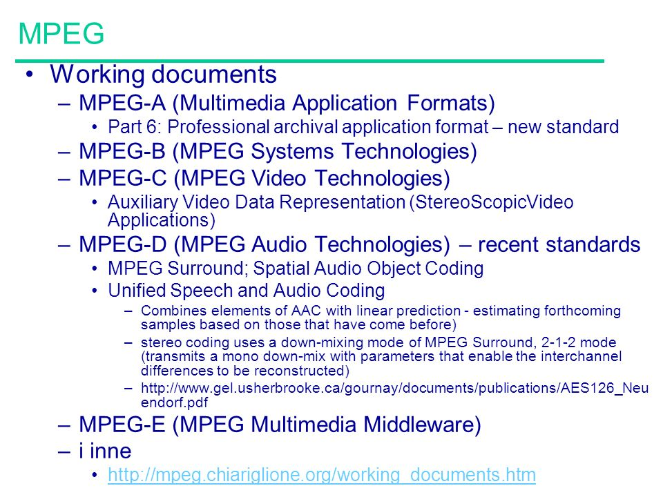 MPEG Working documents –MPEG-A (Multimedia Application Formats) Part 6: Professional archival application format – new standard –MPEG-B (MPEG Systems
