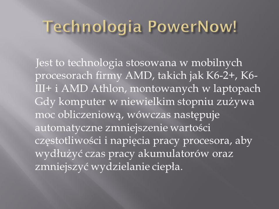 Jest to technologia stosowana w mobilnych procesorach firmy AMD, takich jak K6-2+, K6- III+ i AMD Athlon, montowanych w laptopach Gdy komputer w niewielkim stopniu zużywa moc obliczeniową, wówczas następuje automatyczne zmniejszenie wartości częstotliwości i napięcia pracy procesora, aby wydłużyć czas pracy akumulatorów oraz zmniejszyć wydzielanie ciepła.