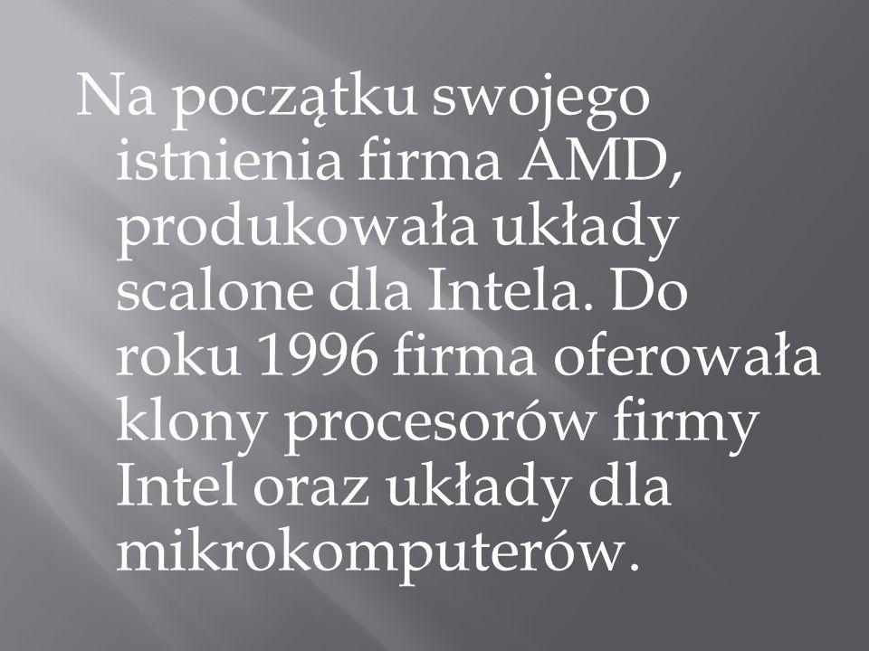 Na początku swojego istnienia firma AMD, produkowała układy scalone dla Intela.