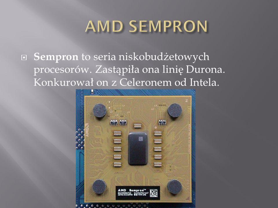  Sempron to seria niskobudżetowych procesorów.Zastąpiła ona linię Durona.