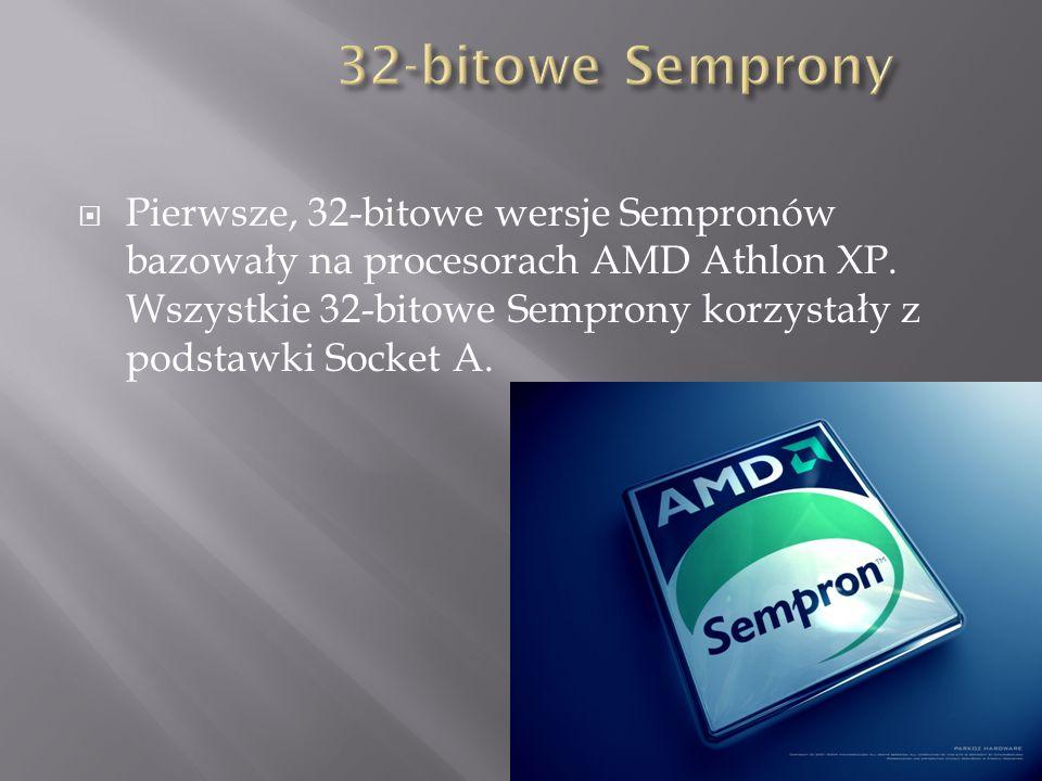  Pierwsze, 32-bitowe wersje Sempronów bazowały na procesorach AMD Athlon XP.