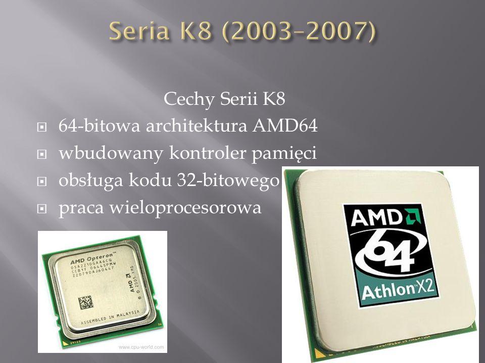 Cechy Serii K8  64-bitowa architektura AMD64  wbudowany kontroler pamięci  obsługa kodu 32-bitowego  praca wieloprocesorowa