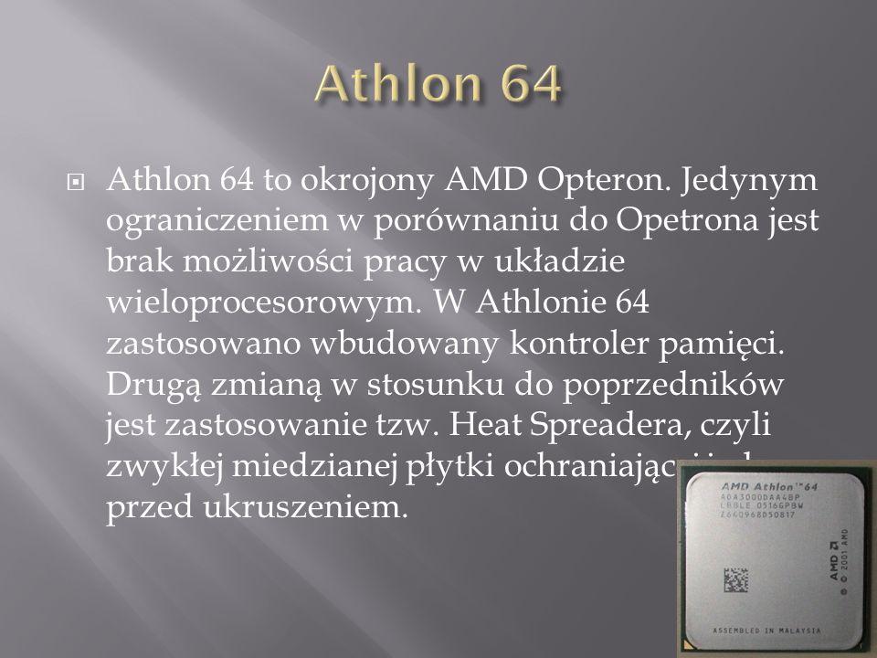  Athlon 64 to okrojony AMD Opteron.