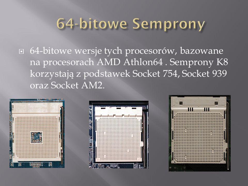  64-bitowe wersje tych procesorów, bazowane na procesorach AMD Athlon64.