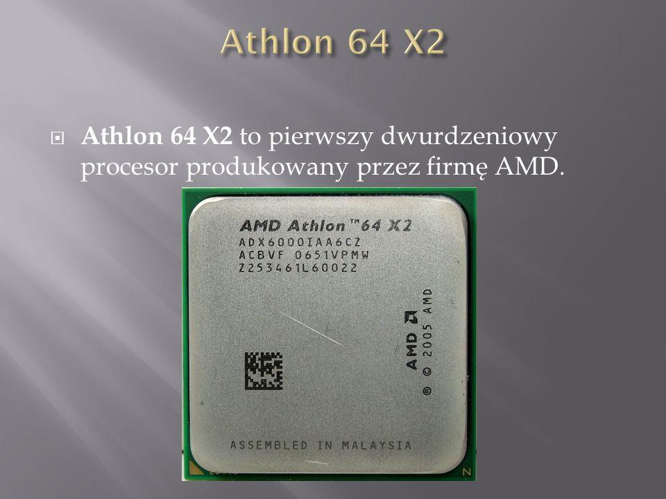  Athlon 64 X2 to pierwszy dwurdzeniowy procesor produkowany przez firmę AMD.