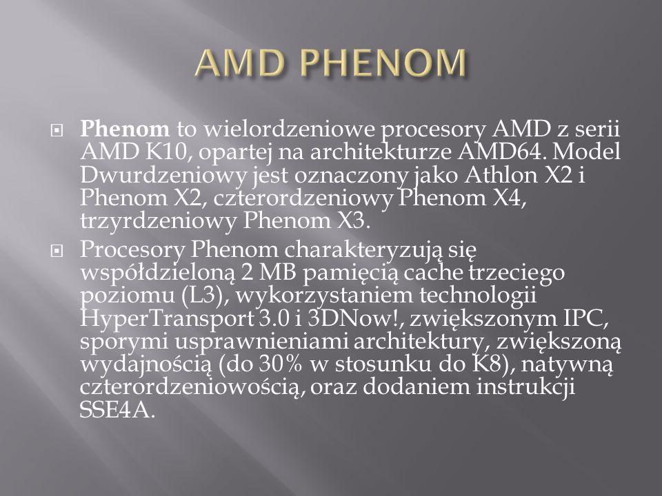  Phenom to wielordzeniowe procesory AMD z serii AMD K10, opartej na architekturze AMD64.