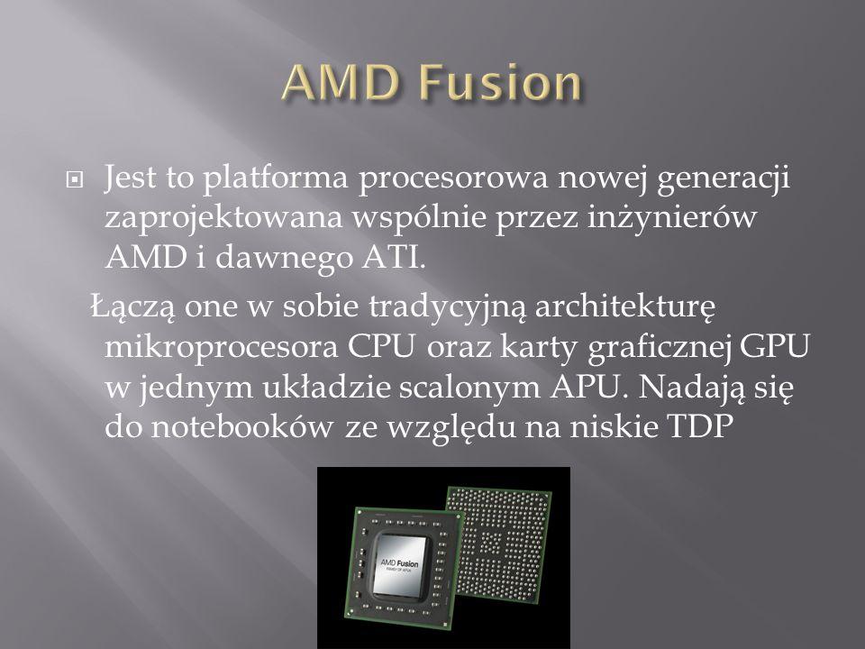  Jest to platforma procesorowa nowej generacji zaprojektowana wspólnie przez inżynierów AMD i dawnego ATI.