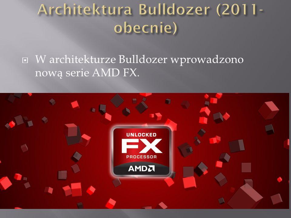  W architekturze Bulldozer wprowadzono nową serie AMD FX.