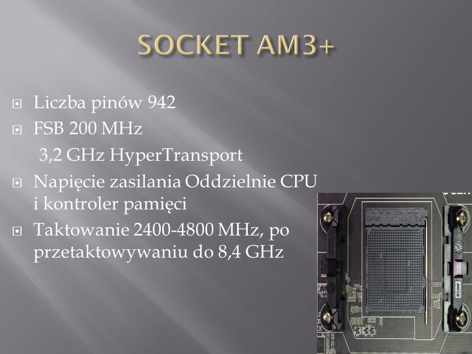  Liczba pinów 942  FSB 200 MHz 3,2 GHz HyperTransport  Napięcie zasilania Oddzielnie CPU i kontroler pamięci  Taktowanie 2400-4800 MHz, po przetaktowywaniu do 8,4 GHz