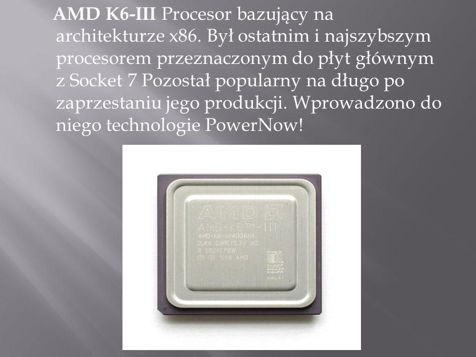 AMD K6-III Procesor bazujący na architekturze x86.