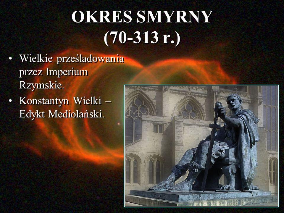 OKRES SMYRNY (70-313 r.) Wielkie prześladowania przez Imperium Rzymskie.