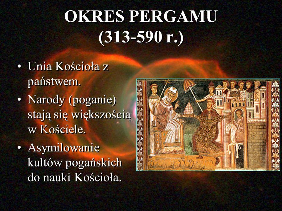 OKRES PERGAMU (313-590 r.) Unia Kościoła z państwem.