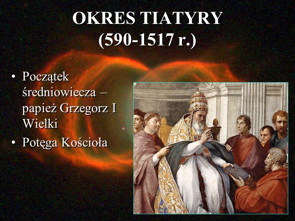 OKRES TIATYRY (590-1517 r.) Początek średniowiecza – papież Grzegorz I Wielki Potęga Kościoła Początek średniowiecza – papież Grzegorz I Wielki Potęga Kościoła