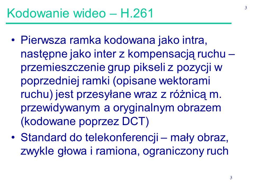 3 3 Kodowanie wideo – H.261 Pierwsza ramka kodowana jako intra, następne jako inter z kompensacją ruchu – przemieszczenie grup pikseli z pozycji w poprzedniej ramki (opisane wektorami ruchu) jest przesyłane wraz z różnicą m.