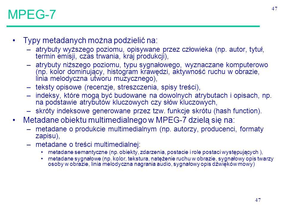 47 MPEG-7 Typy metadanych można podzielić na: –atrybuty wyższego poziomu, opisywane przez człowieka (np.