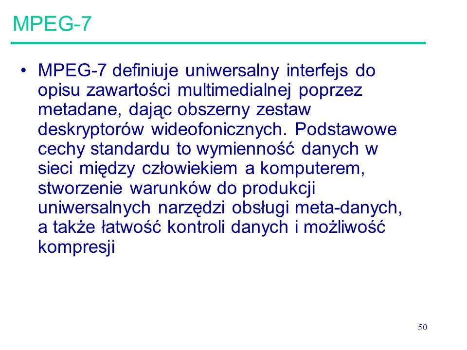 50 MPEG-7 MPEG-7 definiuje uniwersalny interfejs do opisu zawartości multimedialnej poprzez metadane, dając obszerny zestaw deskryptorów wideofonicznych.