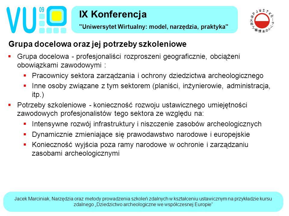 """Jacek Marciniak, Narzędzia oraz metody prowadzenia szkoleń zdalnych w kształceniu ustawicznym na przykładzie kursu zdalnego """"Dziedzictwo archeologiczne we współczesnej Europie Metody oraz narzędzia w kształceniu zdalnym IX Konferencja Uniwersytet Wirtualny: model, narzędzia, praktyka  Metody:  Szkolenie realizowane na odległość poprzez internet (WBT – Web Based Training)  Szkolenie wspierane przez nauczyciela (ang."""
