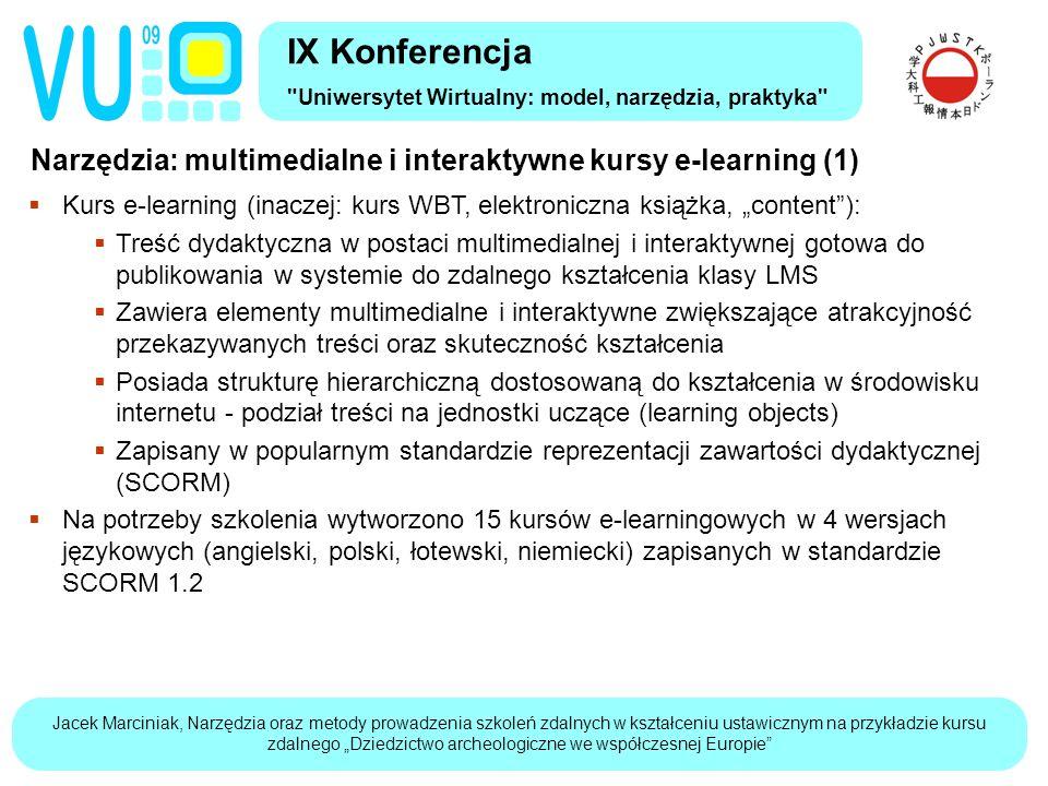"""Jacek Marciniak, Narzędzia oraz metody prowadzenia szkoleń zdalnych w kształceniu ustawicznym na przykładzie kursu zdalnego """"Dziedzictwo archeologiczne we współczesnej Europie Narzędzia: multimedialne i interaktywne kursy e-learning (2) IX Konferencja Uniwersytet Wirtualny: model, narzędzia, praktyka  Rola elementów multimedialnych i interaktywnych:  Umożliwiają wizualizację dynamicznych procesów, zjawisk i zależności pomiędzy omawianymi procesami  Pozwalają uczącemu się się na prowadzenie interaktywnych symulacji (ang."""