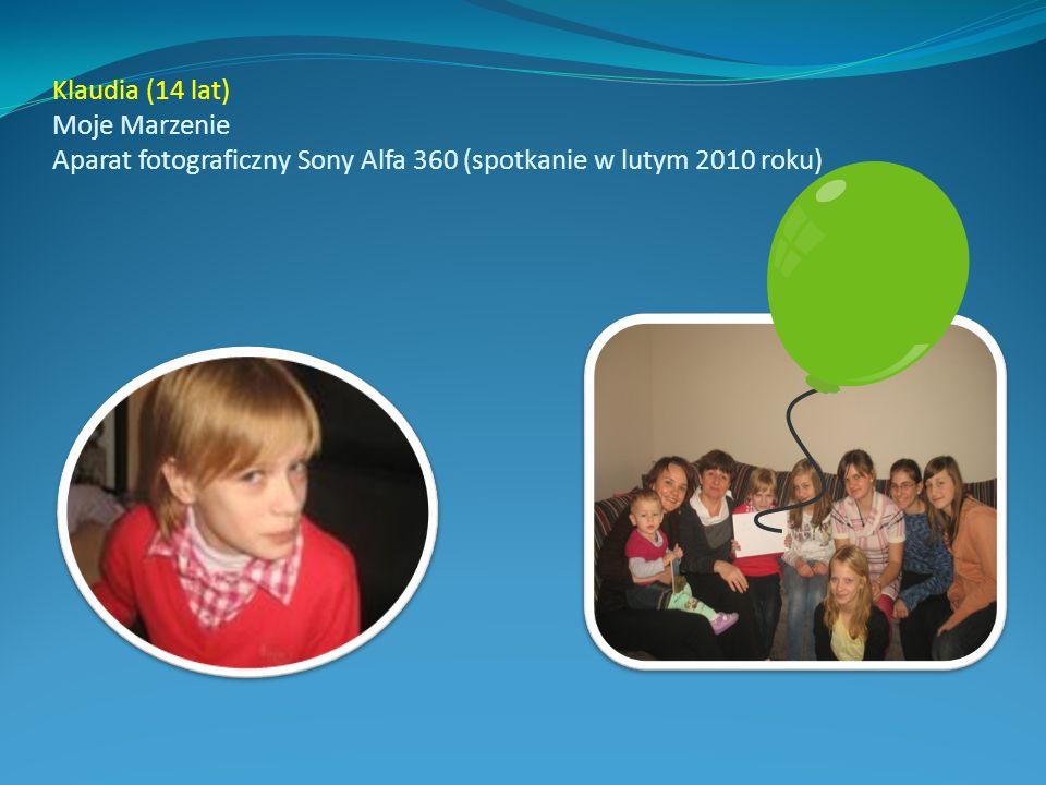 Klaudia (14 lat) Moje Marzenie Aparat fotograficzny Sony Alfa 360 (spotkanie w lutym 2010 roku)
