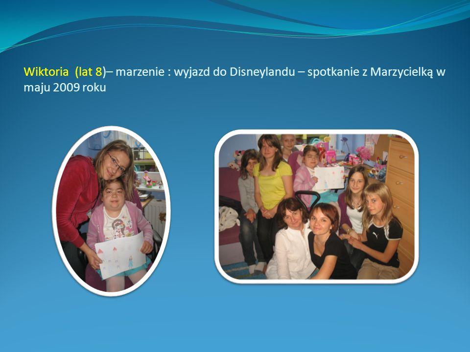Wiktoria (lat 8)– marzenie : wyjazd do Disneylandu – spotkanie z Marzycielką w maju 2009 roku