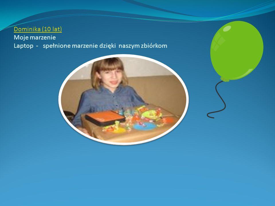 Dominika (10 lat) Dominika (10 lat) Moje marzenie Laptop - spełnione marzenie dzięki naszym zbiórkom