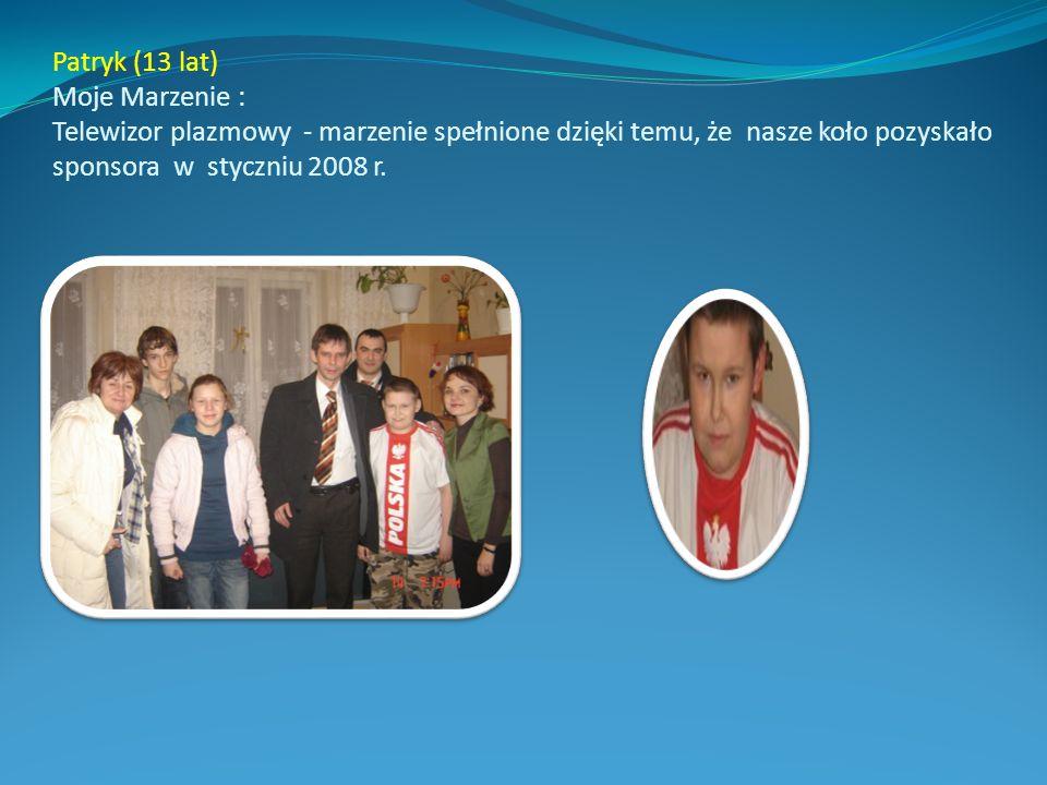 Patryk (13 lat) Moje Marzenie : Telewizor plazmowy - marzenie spełnione dzięki temu, że nasze koło pozyskało sponsora w styczniu 2008 r.
