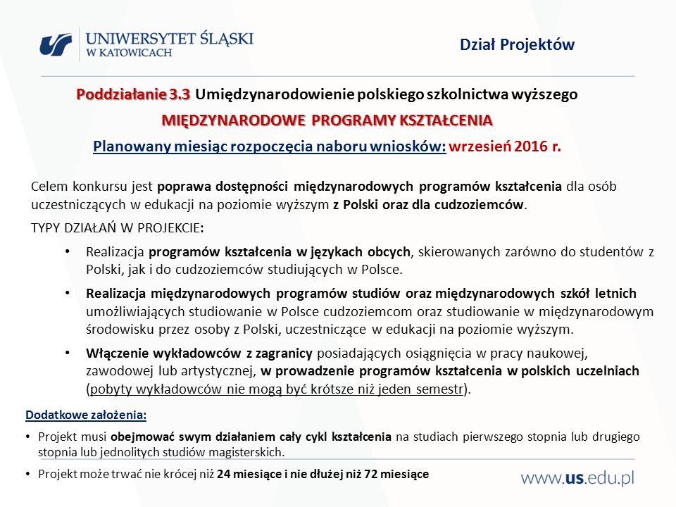 Poddziałanie 3.3 Poddziałanie 3.3 Umiędzynarodowienie polskiego szkolnictwa wyższego MIĘDZYNARODOWE PROGRAMY KSZTAŁCENIA Planowany miesiąc rozpoczęcia naboru wniosków: wrzesień 2016 r.