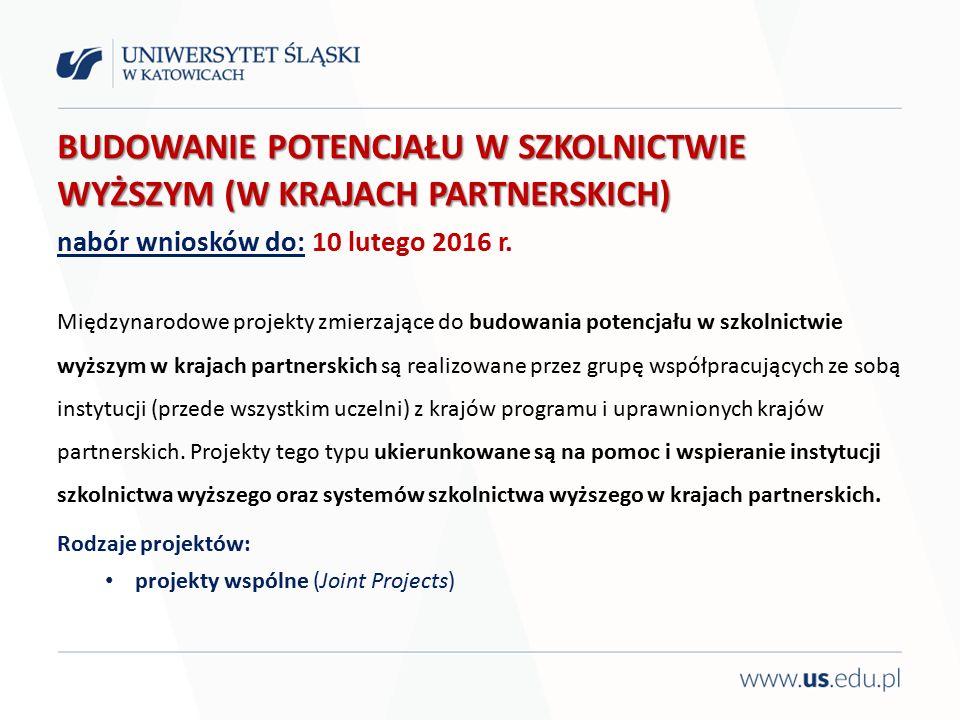 BUDOWANIE POTENCJAŁU W SZKOLNICTWIE WYŻSZYM (W KRAJACH PARTNERSKICH) BUDOWANIE POTENCJAŁU W SZKOLNICTWIE WYŻSZYM (W KRAJACH PARTNERSKICH) nabór wniosków do: 10 lutego 2016 r.
