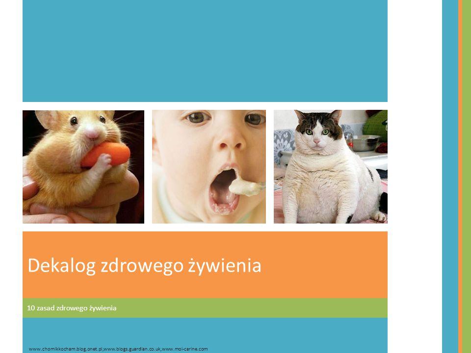 10 zasad zdrowego żywienia Dekalog zdrowego żywienia www.chomikkocham.blog.onet.pl,www.blogs.guardian.co.uk,www.moi-carine.com