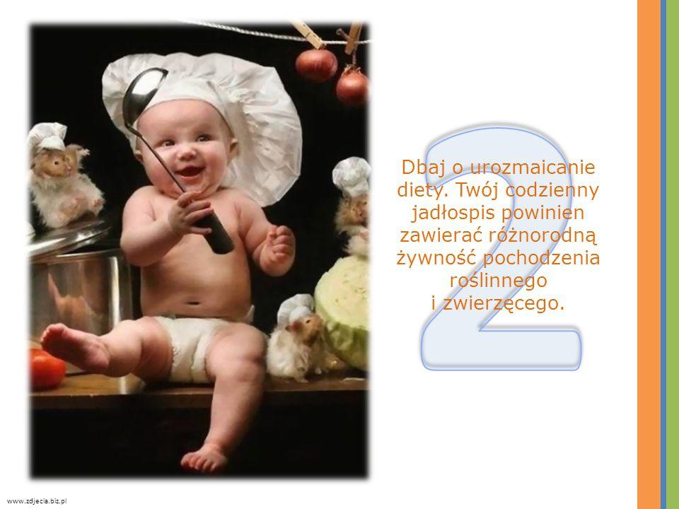 Dbaj o urozmaicanie diety. Twój codzienny jadłospis powinien zawierać różnorodną żywność pochodzenia roślinnego i zwierzęcego. www.zdjecia.biz.pl