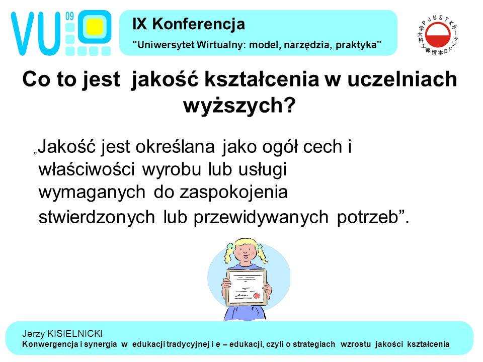 Jerzy KISIELNICKI Konwergencja i synergia w edukacji tradycyjnej i e – edukacji, czyli o strategiach wzrostu jakości kształcenia Co to jest jakość kształcenia w uczelniach wyższych.