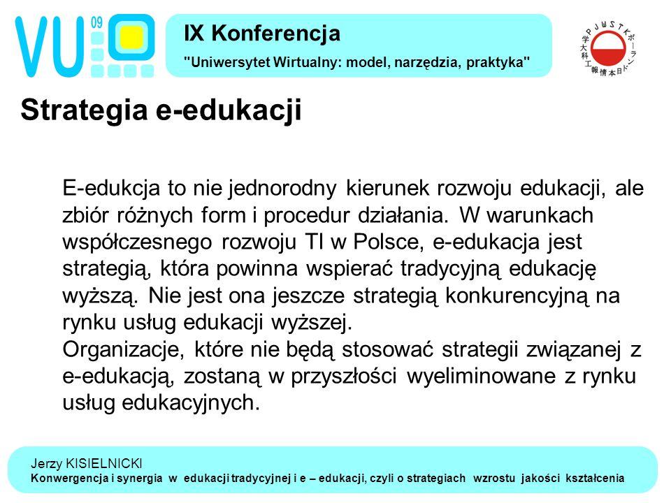 Jerzy KISIELNICKI Konwergencja i synergia w edukacji tradycyjnej i e – edukacji, czyli o strategiach wzrostu jakości kształcenia Strategia e-edukacji IX Konferencja Uniwersytet Wirtualny: model, narzędzia, praktyka E-edukcja to nie jednorodny kierunek rozwoju edukacji, ale zbiór różnych form i procedur działania.