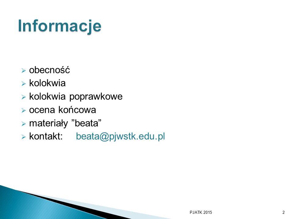  obecność  kolokwia  kolokwia poprawkowe  ocena końcowa  materiały beata  kontakt: beata@pjwstk.edu.pl PJATK 20152