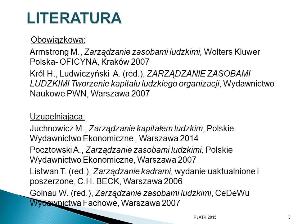 Obowiązkowa: Armstrong M., Zarządzanie zasobami ludzkimi, Wolters Kluwer Polska- OFICYNA, Kraków 2007 Król H., Ludwiczyński A.