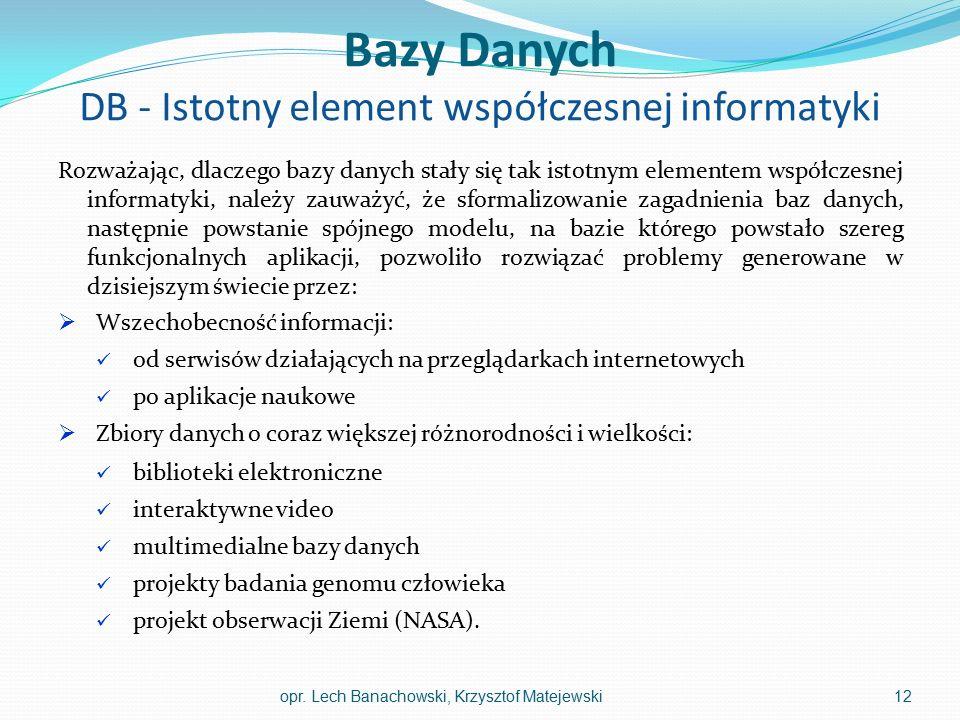 Bazy Danych DB - Istotny element współczesnej informatyki Rozważając, dlaczego bazy danych stały się tak istotnym elementem współczesnej informatyki,