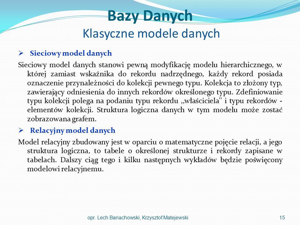Bazy Danych Klasyczne modele danych  Sieciowy model danych Sieciowy model danych stanowi pewną modyfikację modelu hierarchicznego, w której zamiast w