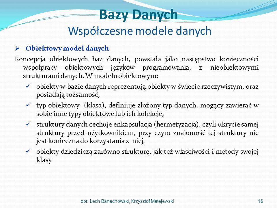Bazy Danych Współczesne modele danych  Obiektowy model danych Koncepcja obiektowych baz danych, powstała jako następstwo konieczności współpracy obie