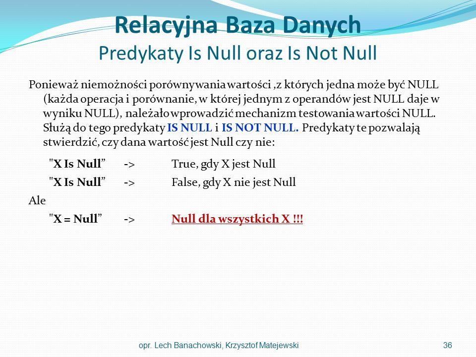 Relacyjna Baza Danych Predykaty Is Null oraz Is Not Null Ponieważ niemożności porównywania wartości,z których jedna może być NULL (każda operacja i po