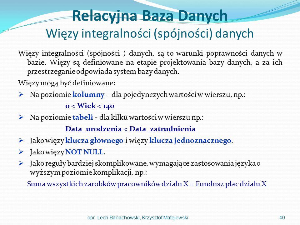 Relacyjna Baza Danych Więzy integralności (spójności) danych Więzy integralności (spójności ) danych, są to warunki poprawności danych w bazie. Więzy