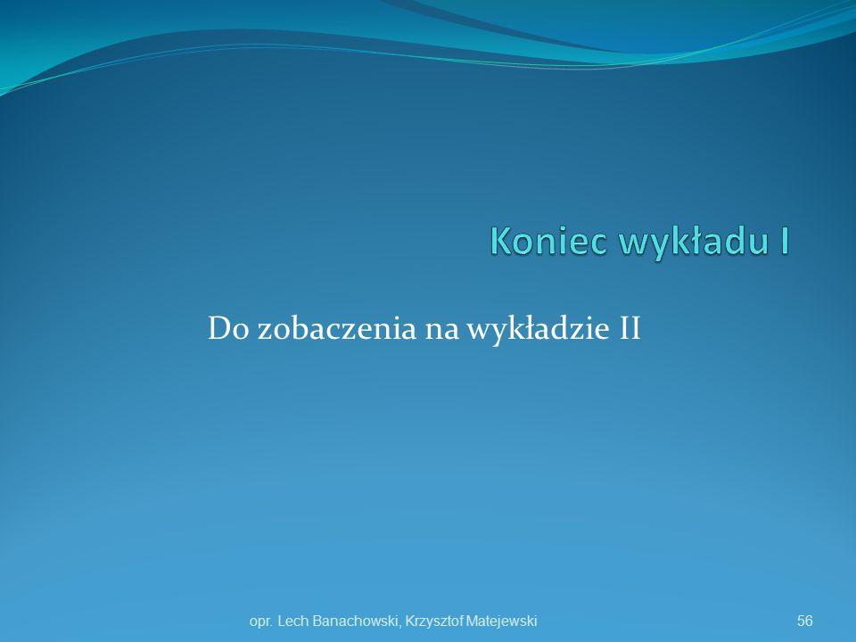 Do zobaczenia na wykładzie II opr. Lech Banachowski, Krzysztof Matejewski56