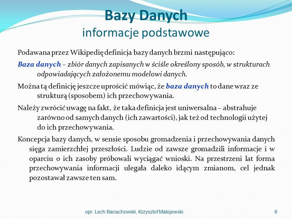Bazy Danych informacje podstawowe Podawana przez Wikipedię definicja bazy danych brzmi następująco: Baza danych – zbiór danych zapisanych w ściśle okr