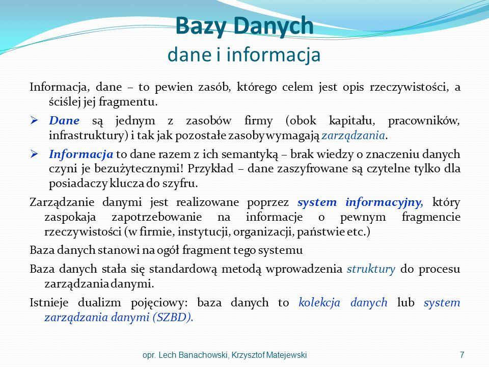 Bazy Danych dane i informacja Informacja, dane – to pewien zasób, którego celem jest opis rzeczywistości, a ściślej jej fragmentu.  Dane są jednym z