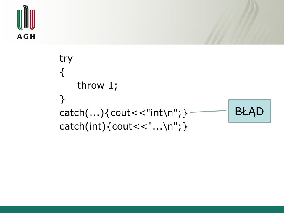 try { throw 1; } catch(...){cout<< int\n ;} catch(int){cout<< ...\n ;} BŁĄD