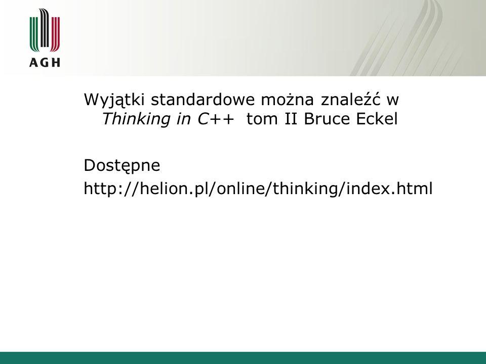 Wyjątki standardowe można znaleźć w Thinking in C++ tom II Bruce Eckel Dostępne http://helion.pl/online/thinking/index.html